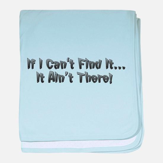 If I cant Find it...It Aint There! baby blanket