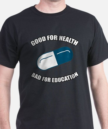 Good For Health Bad For Education T-Shirt