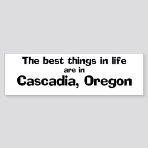 Cascadia: Best Things Bumper Sticker