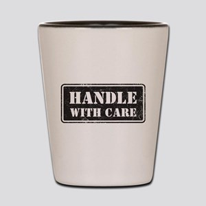 Handle With Care Shot Glass