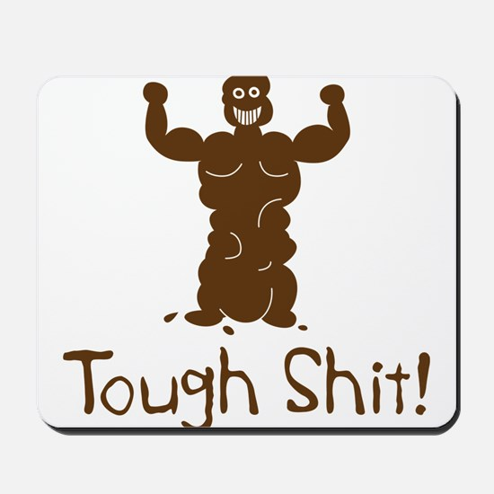 A Real Tough Shit Mousepad