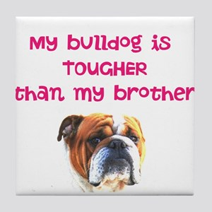 My bulldog is tougher than my brother Tile Coaster