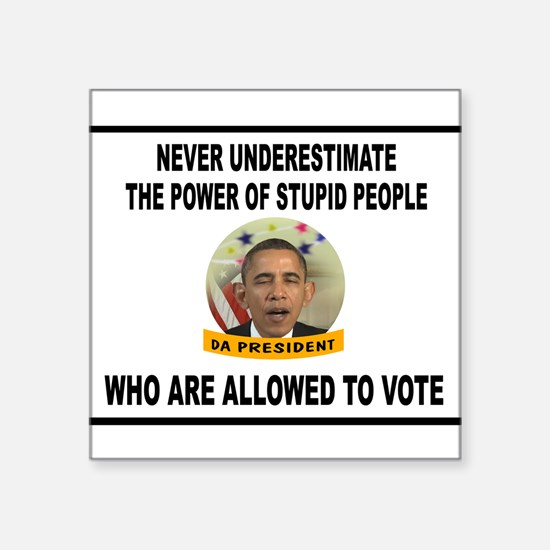 "STUPID VOTERS Square Sticker 3"" x 3"""