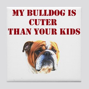 My Bulldog is CUTER than your kids Tile Coaster