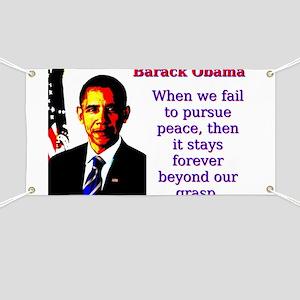When We Fail To Pursue Peace - Barack Obama Banner