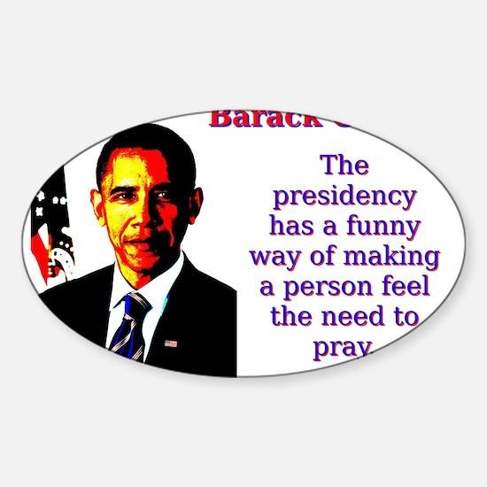The Presidency Has A Funny Way - Barack Obama Stic