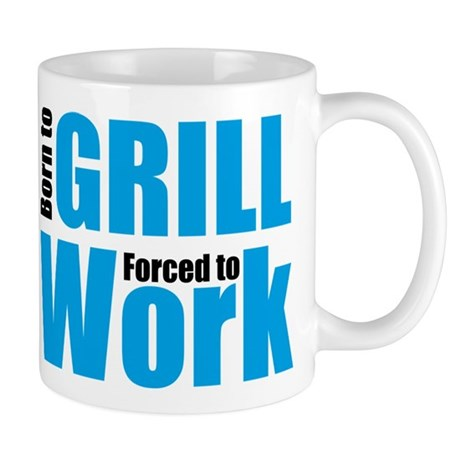 Born to grill forced to work Mug