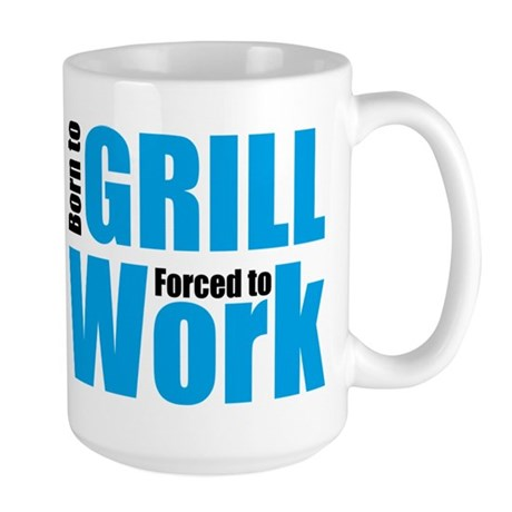 Born to grill forced to work Large Mug
