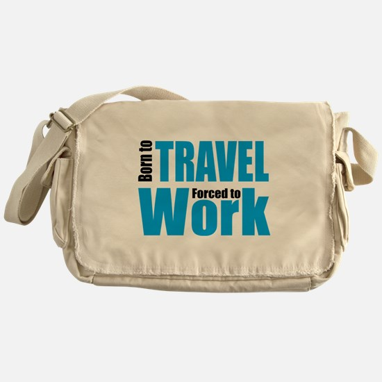 Born to travel forced to work Messenger Bag