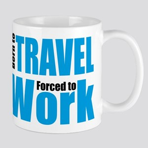 Born to travel forced to work Mug