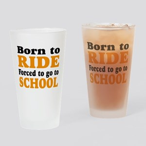 born to ride forced to go to school Drinking Glass