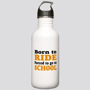 born to ride forced to go to school Stainless Wate