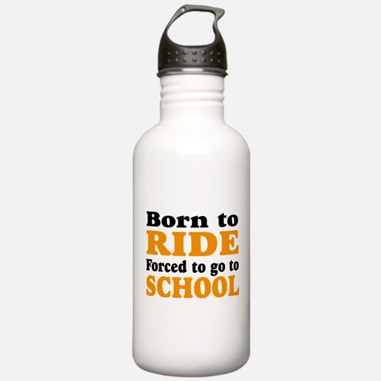 born to ride forced to go to school Water Bottle