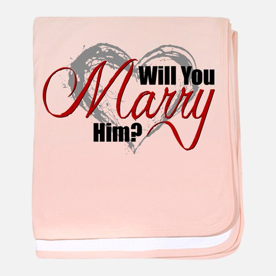 Will You Marry Him? baby blanket