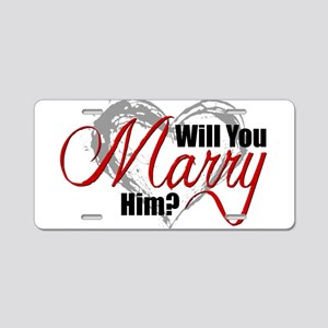 Will You Marry Him? Aluminum License Plate