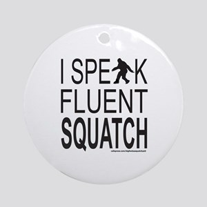 I SPEAK FLUENT SQUATCH Ornament (Round)
