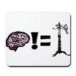 Your brain does not equal a hat rack Mousepad