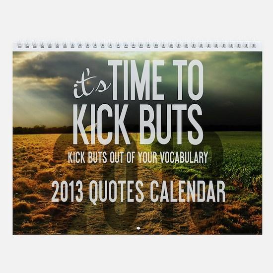2013 Time To Kick BuTs Wall Calendar