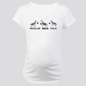 Funny font Maternity T-Shirt