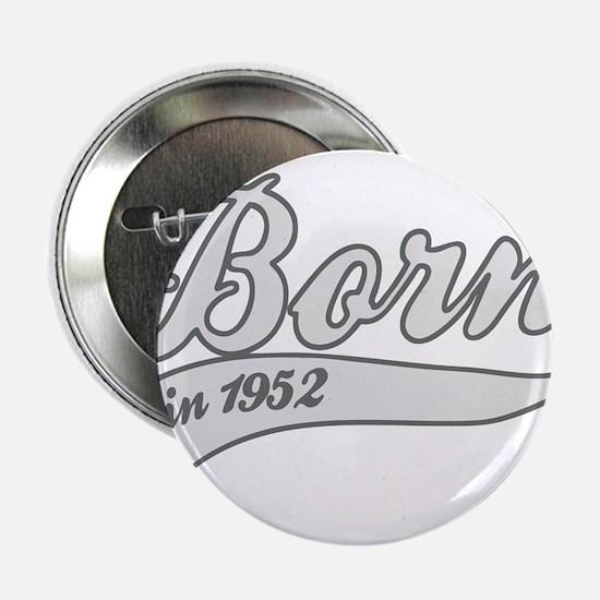 "Born in 1952 - Birthday 2.25"" Button"
