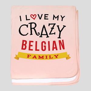 I Love My Crazy Belgian Family baby blanket