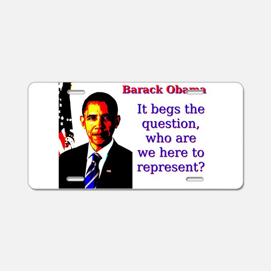 It Begs The Question - Barack Obama Aluminum Licen