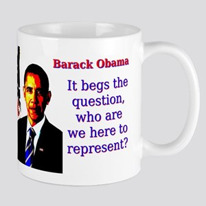 It Begs The Question - Barack Obama 11 oz Ceramic