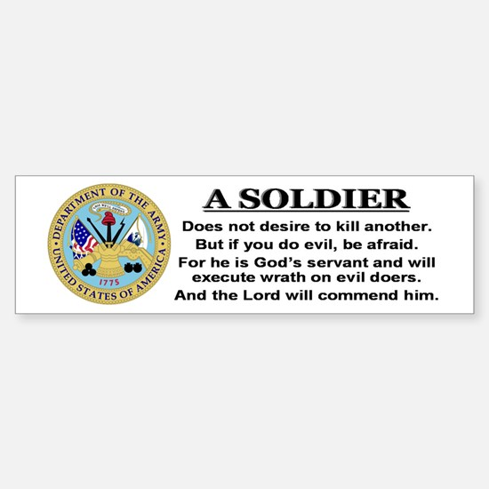 A Soldier does not desire to Bumper Bumper Bumper Sticker
