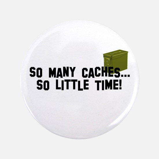 """So many caches...so little time 3.5"""" Button"""