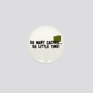 So many caches...so little time Mini Button
