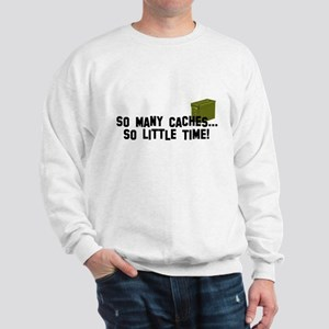 So many caches...so little time Sweatshirt