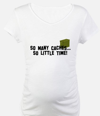 So many caches...so little time Shirt