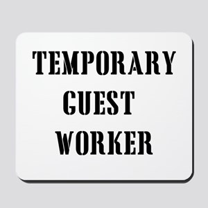 Temporary Guest worker Mousepad
