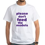 Please Don't Feed The Models White T-Shirt