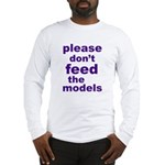 Please Don't Feed The Models Long Sleeve T-Shirt
