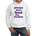 Please Don't Feed The Models Hooded Sweatshirt