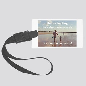 Homeschooling Is About Who We Large Luggage Tag