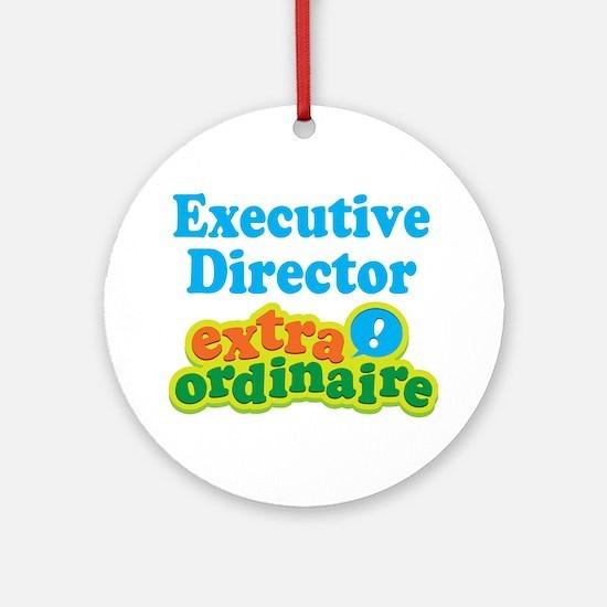 Executive Director Extraordinaire Ornament (Round)