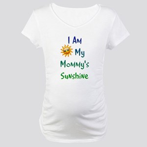 I Am My Mommy's Sunshine Maternity T-Shirt