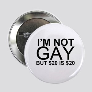 """I'm not gay but $20 is $20 2.25"""" Button"""