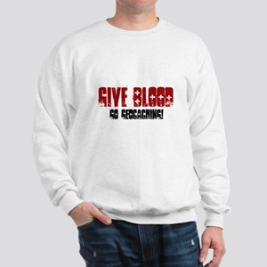 Give Blood! Sweatshirt