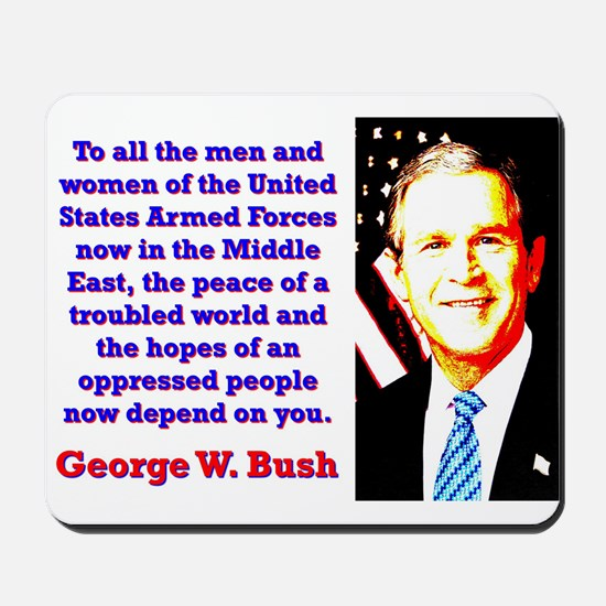 To All The Men And Women - G W Bush Mousepad