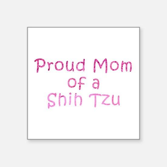 """Proud Mom of a Shih Tzu Square Sticker 3"""" x 3"""""""
