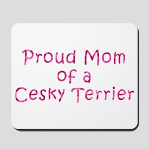 Proud Mom of a Cesky Terrier Mousepad