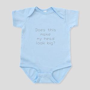 Head Looks Big Infant Bodysuit