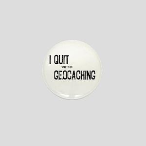 I Quit Geocaching Mini Button