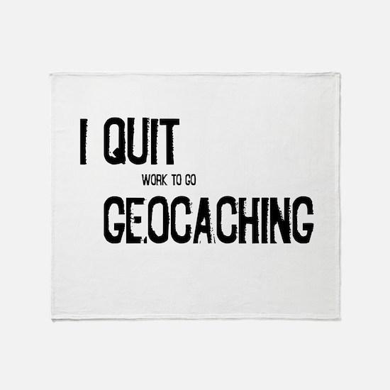 I Quit Geocaching Throw Blanket
