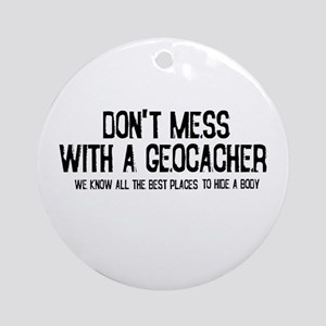 Dont Mess with a Geocacher Ornament (Round)