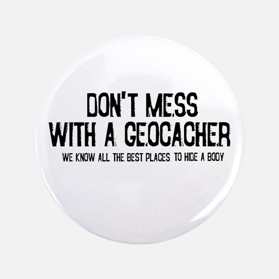 """Dont Mess with a Geocacher 3.5"""" Button"""