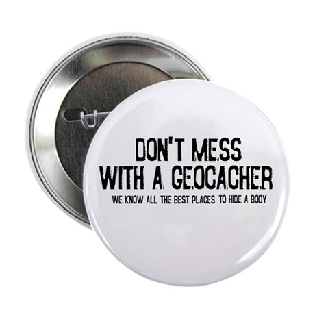 "Dont Mess with a Geocacher 2.25"" Button"